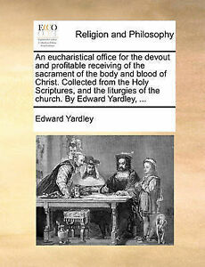 An  Eucharistical Office for Devout Profitable Receiving  by Yardley Edward
