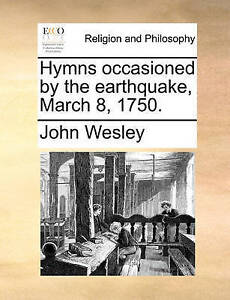 Hymns Occasioned by the Earthquake, March 8, 1750. by Wesley, John -Paperback