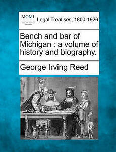 NEW Bench and bar of Michigan: a volume of history and biography.