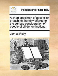 A Short Specimen Apostolick Preaching Humbly Offered S by Relly James -Paperback