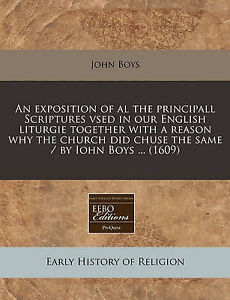 An  Exposition of Al the Principall Scriptures Vsed in Our Englis by Boys, John
