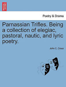 Parnassian Trifles. Being a collection of elegiac, pastoral, nautic, and lyric p