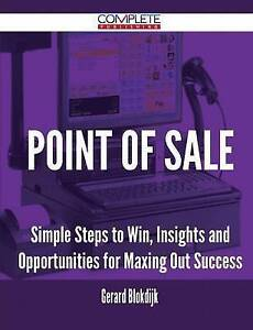 Point of Sale - Simple Steps to Win, Insights and Opportunities for Maxing Out S