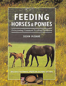 Feeding Horses and Ponies: Overcoming Common Feeding Problems by Susan McBane...