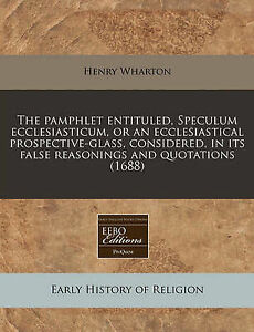 The Pamphlet Entituled Speculum Ecclesiasticum or an Ecclesiast by Wharton Henry