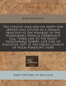 The upright man and his happy end opened and applyed in a sermon preached at the