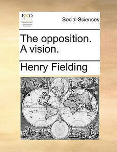 NEW The opposition. A vision. by Henry Fielding