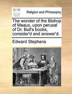 The Wonder Bishop Meaux Upon Perusal Dr Bull's Boo by Stephens Edward -Paperback