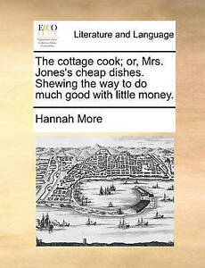 The Cottage Cook Or Mrs Jones's Cheap Dishes Shewing Way  by More Hannah