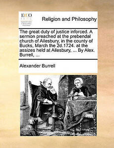 The Great Duty Justice Inforced Sermon Preached at Preb by Burrell Alexander