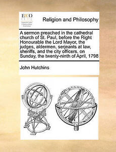 A   Sermon Preached in Cathedral Church St Paul Before t by Hutchins John