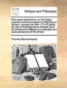Plus quam speravimus: or: the happy surprize A sermon preach'd at Patching, in S