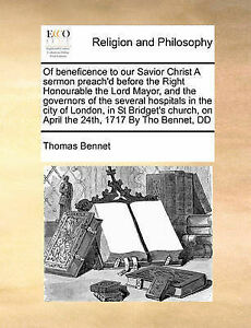 Of Beneficence Our Savior Christ Sermon Preach'd Before  by Bennet Thomas