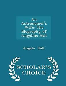 An-Astronomer-039-s-Wife-Biography-Angeline-Hall-Scholar-039-s-by-Hall-Angelo