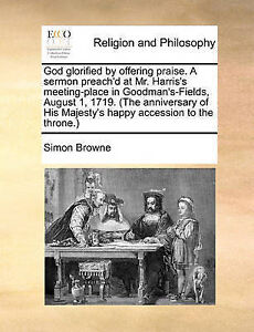 God Glorified by Offering Praise Sermon Preach'd at Mr Harris by Browne Simon