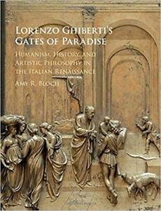 Lorenzo Ghibertis Gates of Paradise Humanism History and Artistic Philosophy in the Italian Renaissance