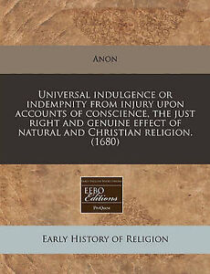 Universal Indulgence or Indempnity from Injury Upon Accounts of C by Anon