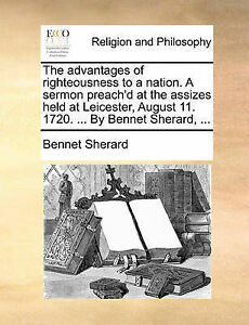 The Advantages Righteousness Nation Sermon Preach'd at by Sherard Bennet