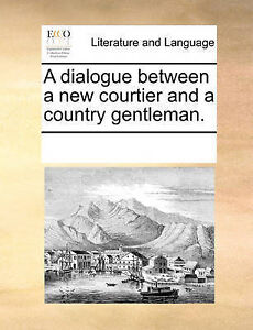 A Dialogue Between New Courtier Country Gentleman by Multiple Contributors
