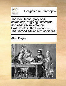 The Lawfulness, Glory and Advantage, of Giving Immediate and Effe by Boyer, Abel