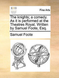 The knights; a comedy. As it is performed at the Theatres Royal. Written by Samu