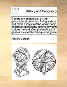 Geography Anatomiz'd Or Geographical Grammar Being Short Exact Analysis Whole Bo