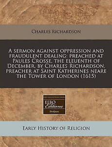 A   Sermon Against Oppression Fraudulent Dealing Preached at by Richardson Charl