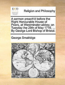 A   Sermon Preach'd Before Right Honourable House Peers by Smalridge George