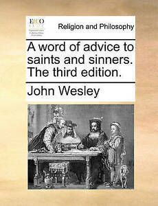 A Word of Advice to Saints and Sinners. the Third Edition. by Wes 9781171081029