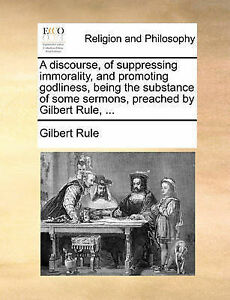 A Discourse Suppressing Immorality Promoting Godliness  by Rule Gilbert