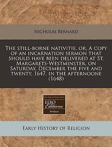 The Still-Borne Nativitie Or Copy an Incarnation Sermon Th by Bernard Nicholas