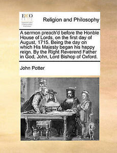 A   Sermon Preach'd Before Honble House Lords on Firs by Potter John -Paperback