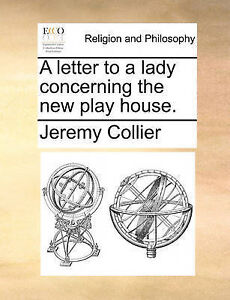 A Letter to a Lady Concerning the New Play House. by Collier, Jeremy -Paperback