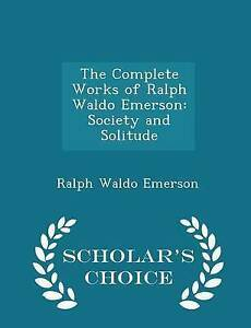 The Complete Works Ralph Waldo Emerson Society Solitude - by Emerson Ralph Waldo