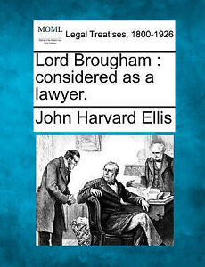 NEW Lord Brougham: considered as a lawyer. by John Harvard Ellis