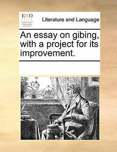 An Essay on Gibing, with a Project for Its Improvement. by Multiple Contributors