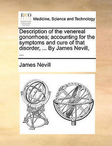 Description of the venereal gonorrhoea; accounting for the symptoms and cure of