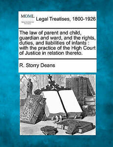 The law of parent and child, guardian and ward, and the rights, duties, and liab