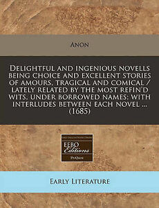 Delightful and ingenious novells being choice and excellent stories of amours, t