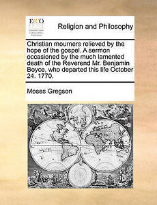 Christian Mourners Relieved by Hope Gospel Sermon O by Gregson Moses -Paperback
