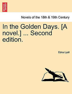NEW In the Golden Days. [A Novel.] ... Second Edition. by Edna Lyall