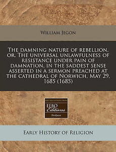 The Damning Nature Rebellion Or Universal Unlawfulness o by Jegon William