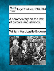 A commentary on the law of divorce and alimony. by William Hardcastle Browne