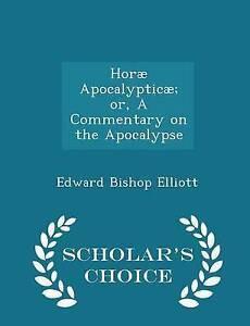 Horæ Apocalypticæ; or, A Commentary on the Apocalypse - Scholar's Choice Edition