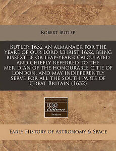 Butler 1632 an almanack for the yeare of our Lord Christ 1632, being bissextile
