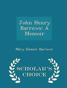 John Henry Barrows: A Memoir - Scholar's Choice Edition by Barrows, Mary Eleanor