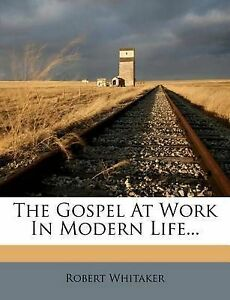 NEW The Gospel At Work In Modern Life... by Robert Whitaker
