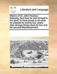 History of Dr. John Faustus. Saewing, [Sic] How He Sold Himself t 9780699164412