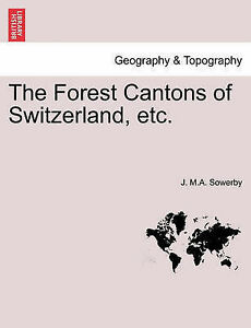 The-Forest-Cantons-of-Switzerland-Etc-by-Sowerby-J-M-a-Paperback