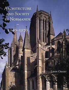 Architecture and Society in Normandy 1120–1270, Lindy Grant